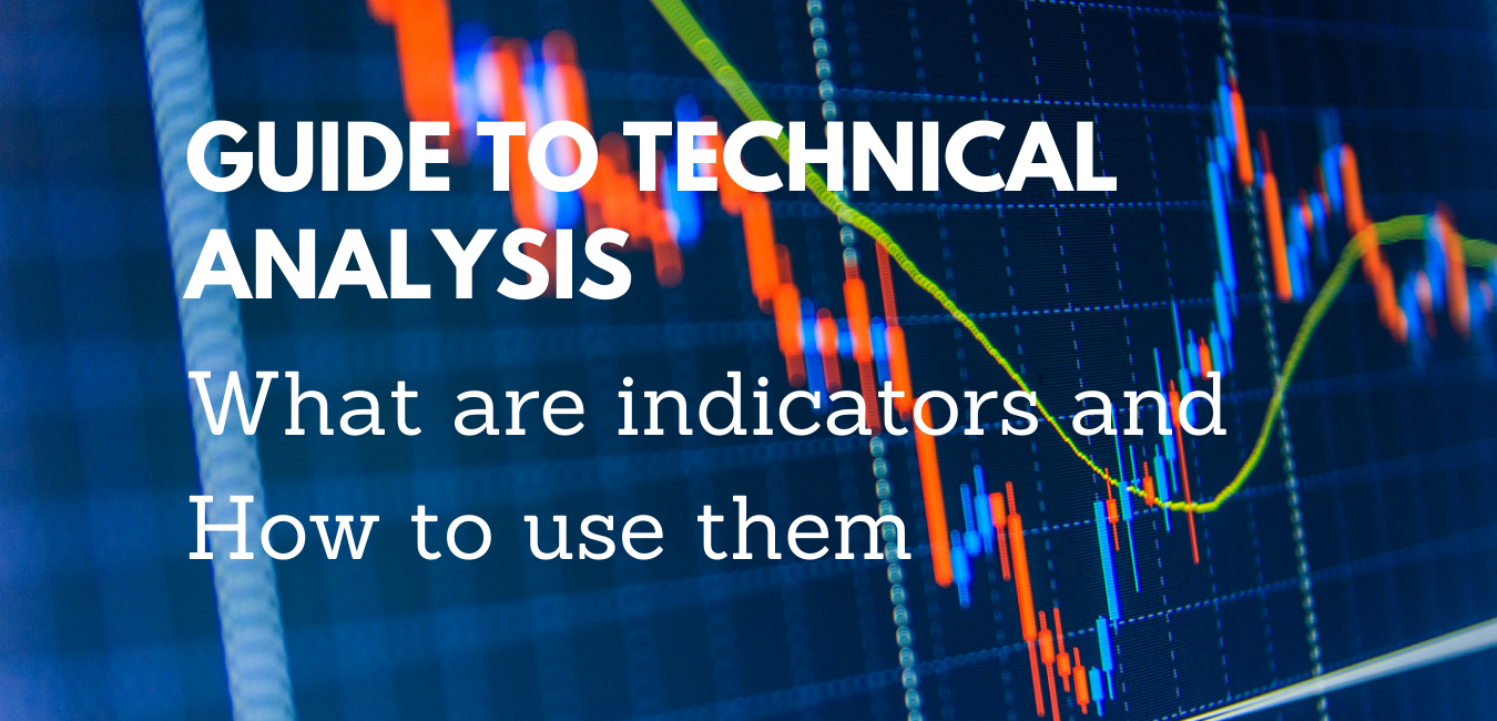 Guide to Technical Analysis: What are indicators and How to use them